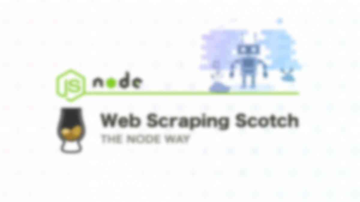 Web Scraping Scotch: The Node Way