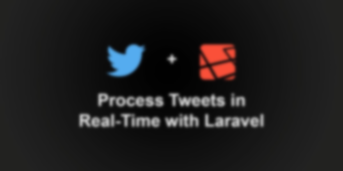 How To Process Tweets in Real-Time with Laravel