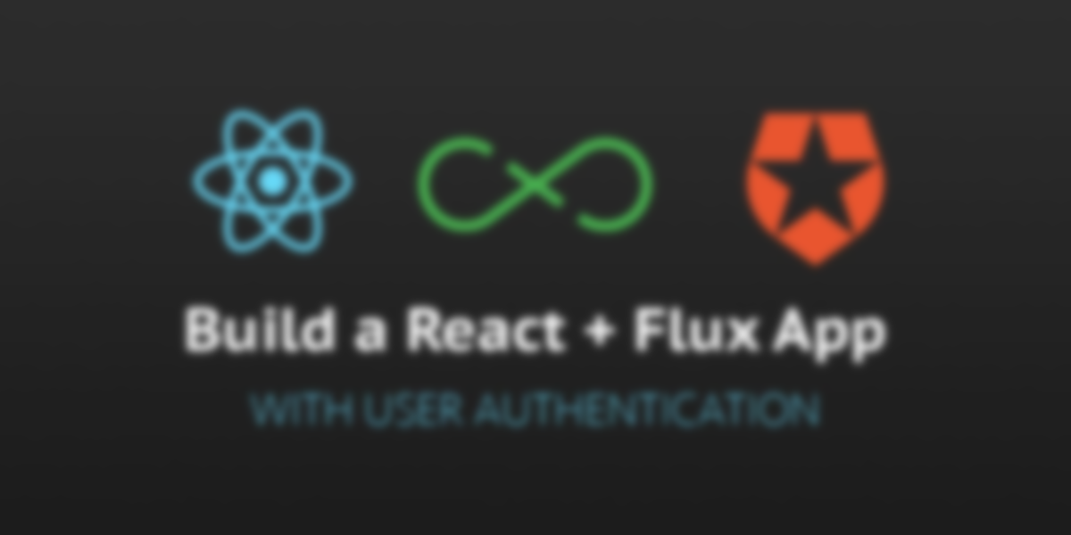 Build a React + Flux App with User Authentication