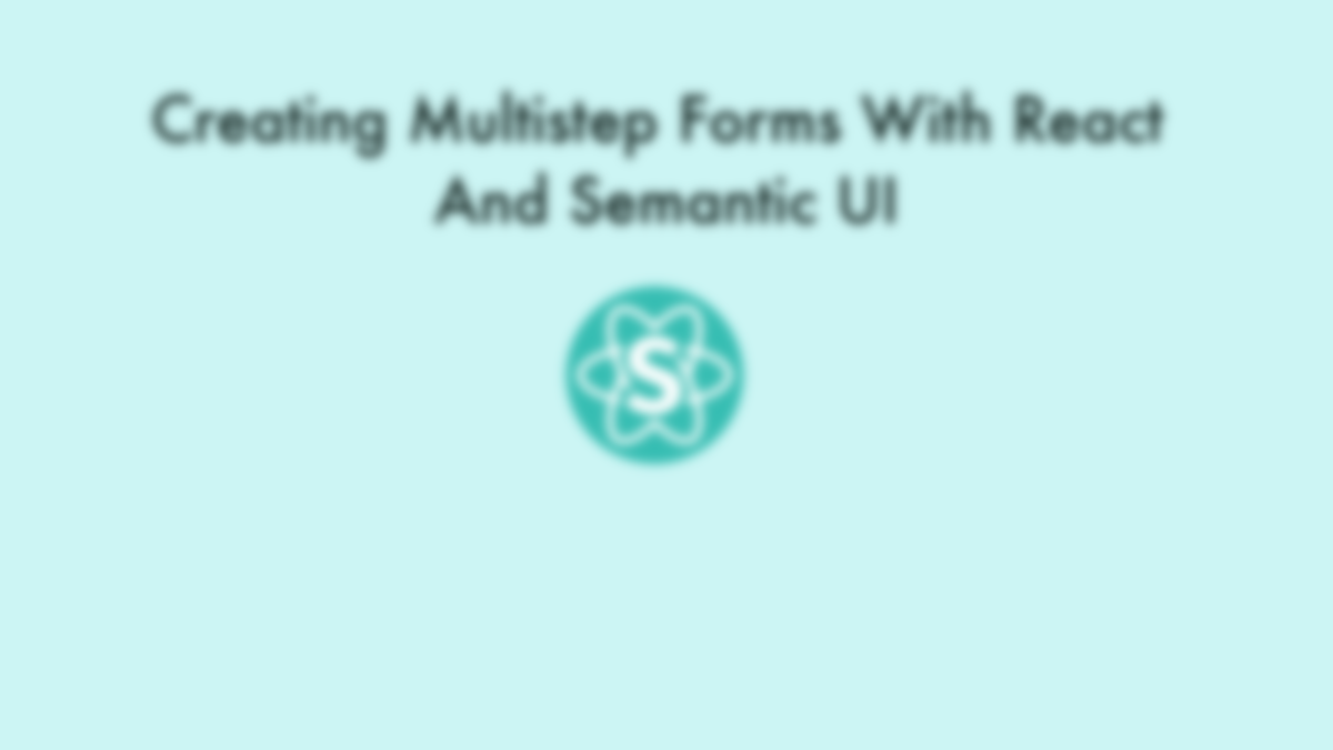 Creating Multistep Forms With React and Semantic UI