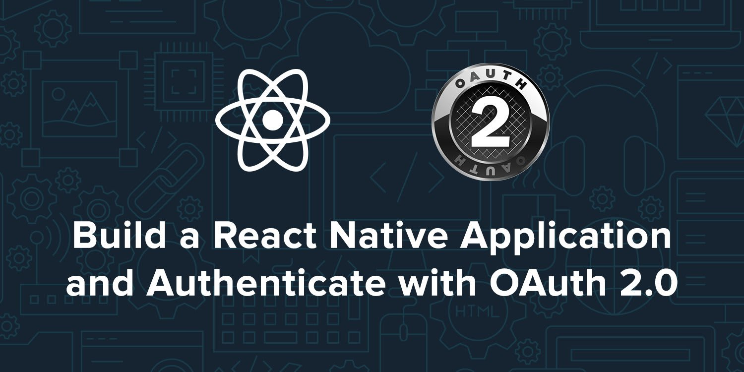 Build a React Native App and Authenticate with OAuth 2 0