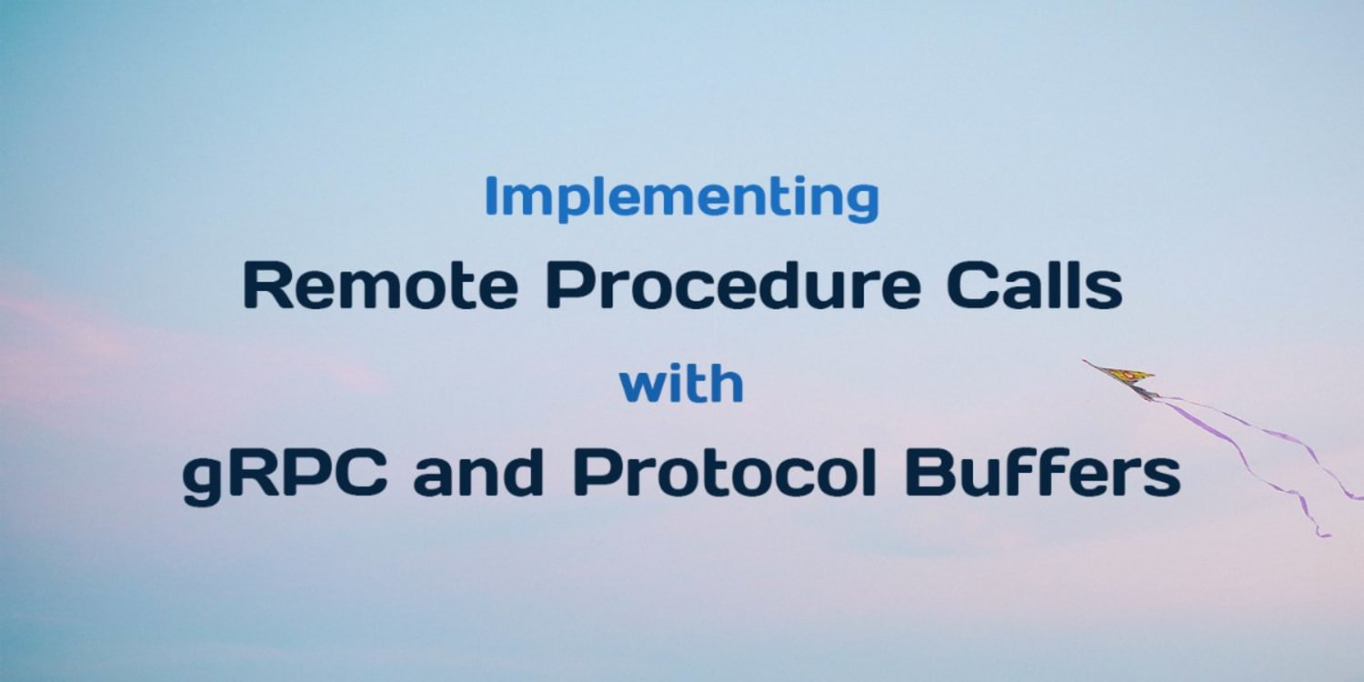 Implementing Remote Procedure Calls With gRPC and Protocol