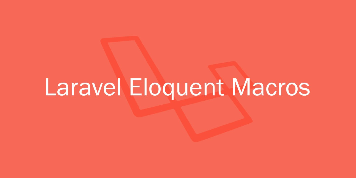 Understanding and Using Laravel Eloquent Macros ― Scotch io