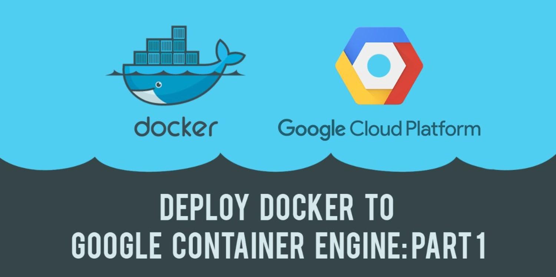 Google Cloud Platform I: Deploy a Docker App To Google
