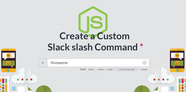 Create a custom Slack slash command with Node js and Express