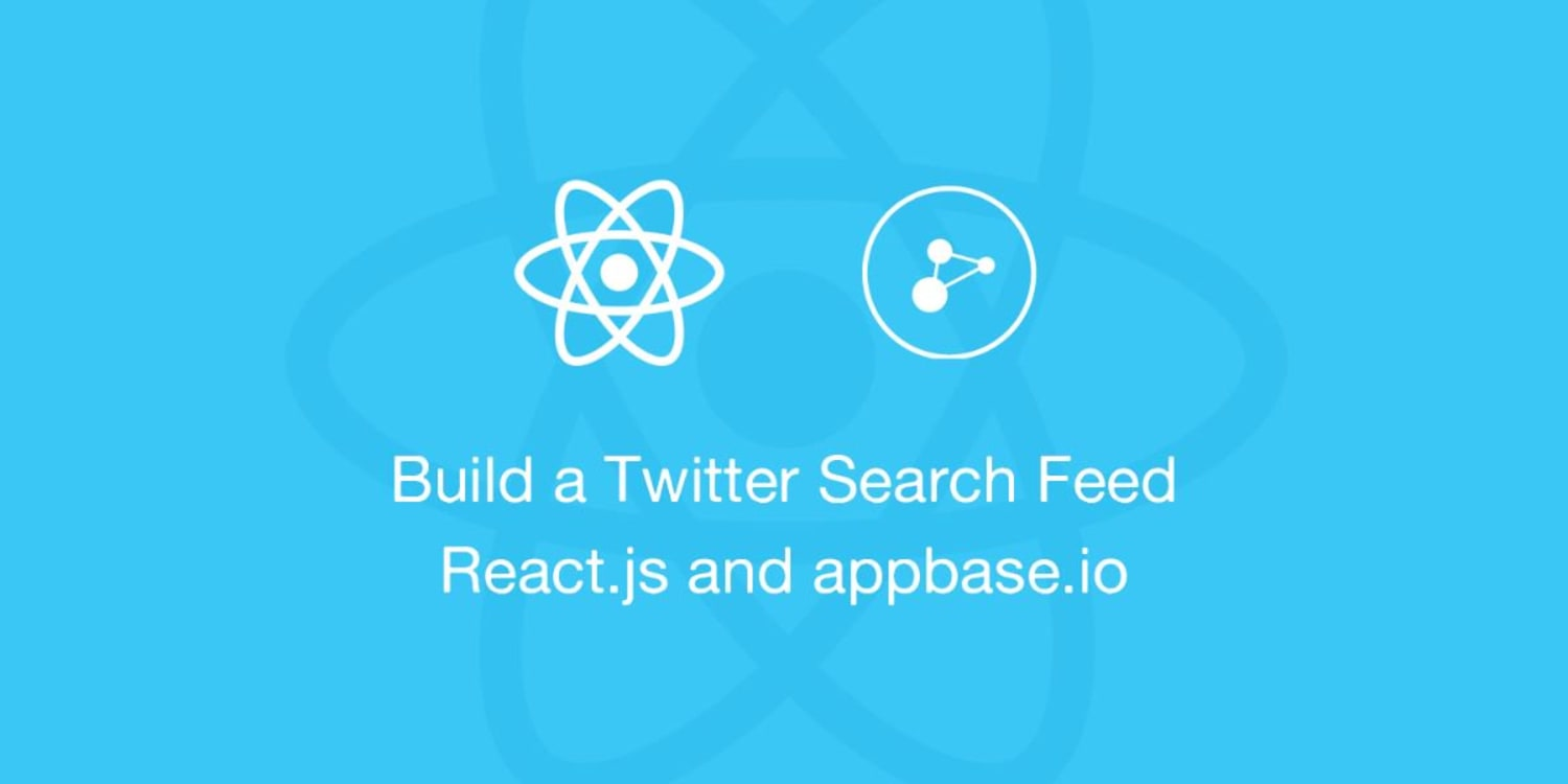 Build a Twitter Like Search Feed with React js and appbase