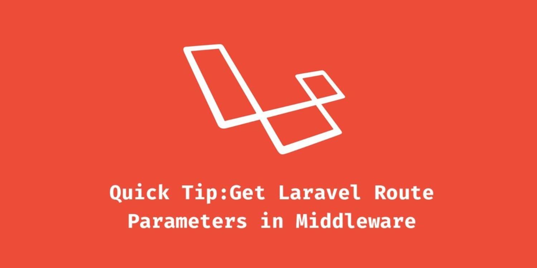 Get Laravel Route Parameters in Middleware ― Scotch io