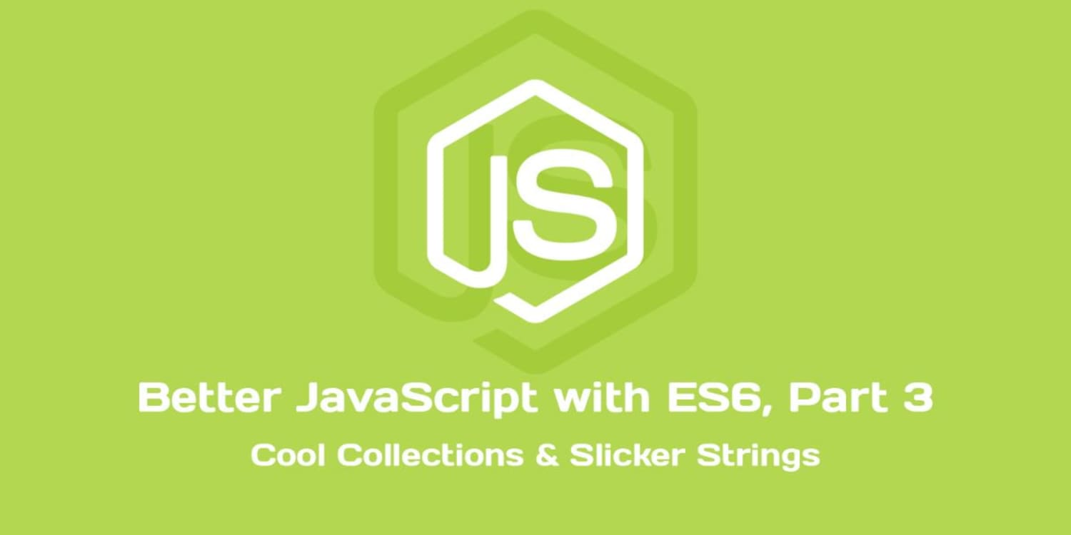 Better JavaScript with ES20, Pt. III Cool Collections & Slicker ...