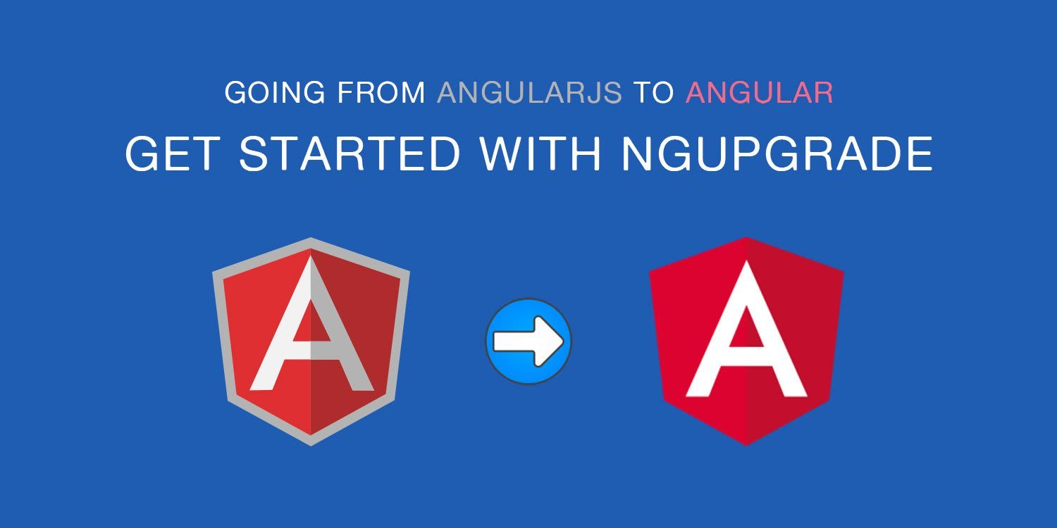 get started with ngupgrade: going from angularjs to angular ― scotch.io