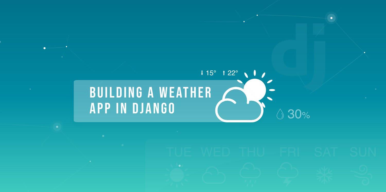 Building a Weather App in Django ― Scotch io