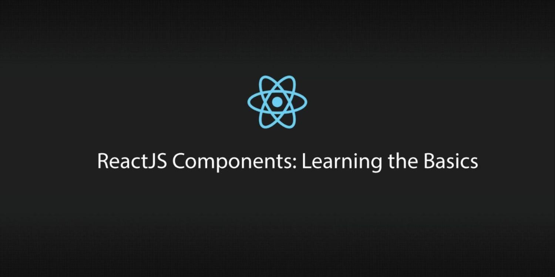 ReactJS Components: Learning the Basics ― Scotch io