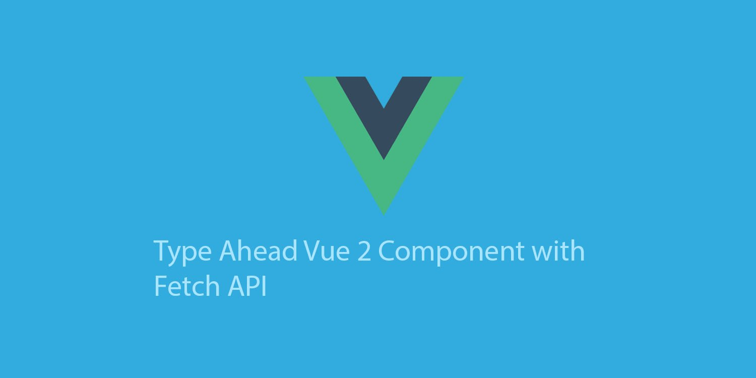 Let's build Type Ahead Component with VueJS 2 and Fetch API ― Scotch io