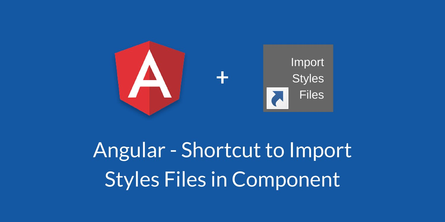 Angular - Shortcut to Importing Styles Files in Components ― Scotch io