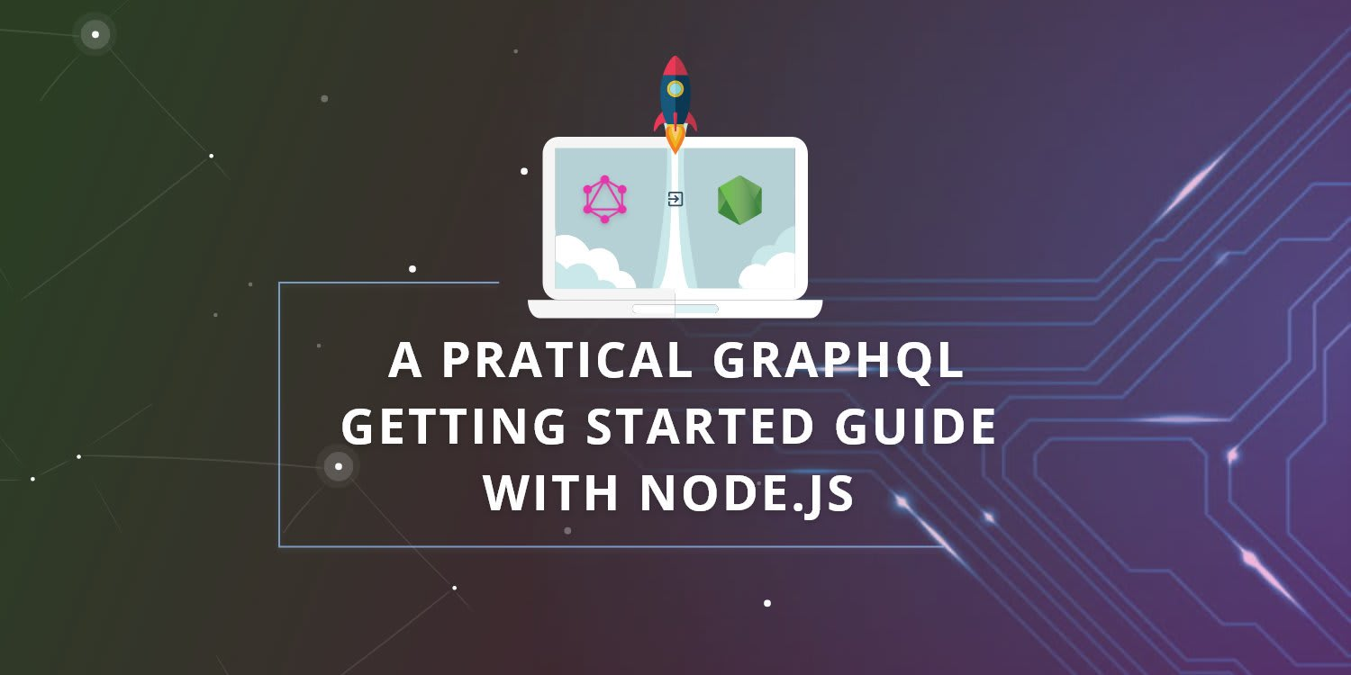 A Practical GraphQL Getting Started Guide with Node js ― Scotch io