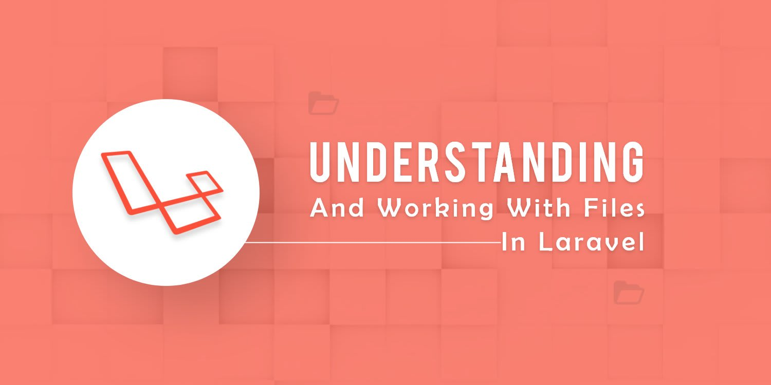 Understanding and Working with Files in Laravel ― Scotch io