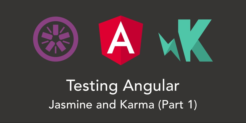 Testing Angular with Jasmine and Karma (Part 1) ― Scotch io