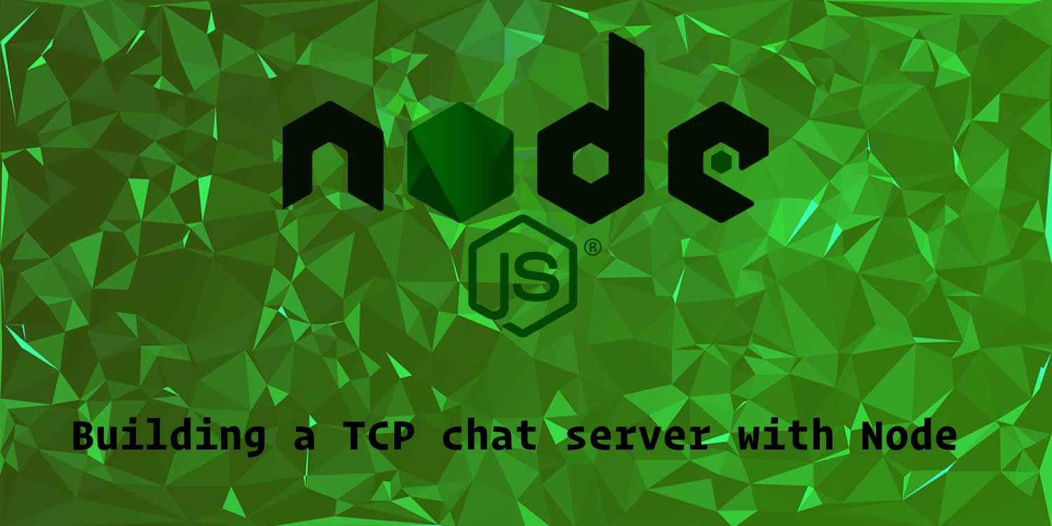 Building a TCP chat server with Node ― Scotch io