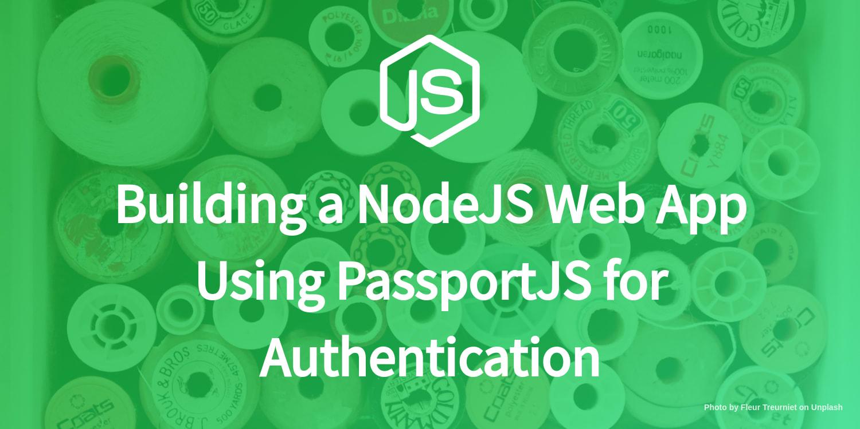 Building a NodeJS Web App Using PassportJS for