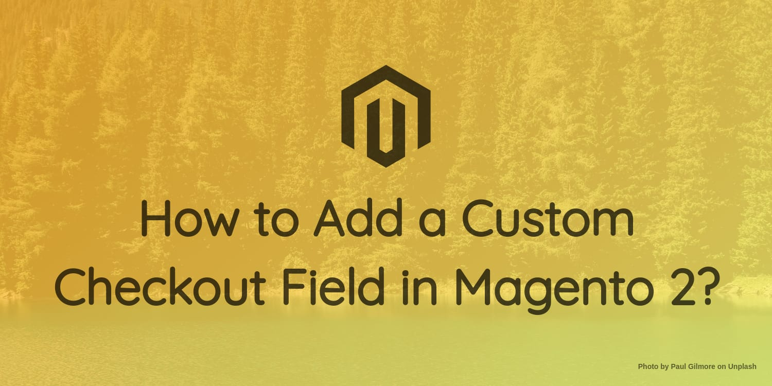 How to Add a Custom Checkout Field in Magento 2? ― Scotch io