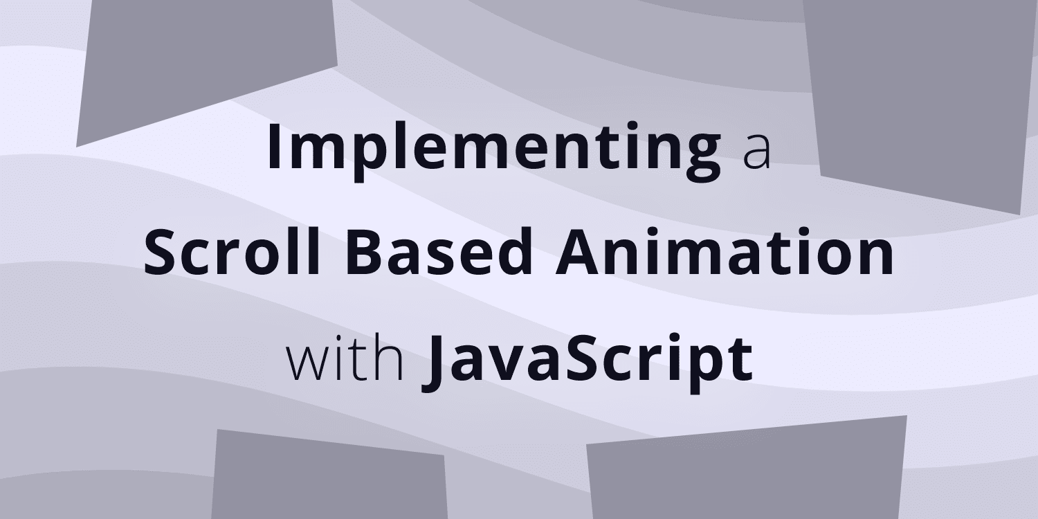 Implementing a Scroll Based Animation with JavaScript ― Scotch io