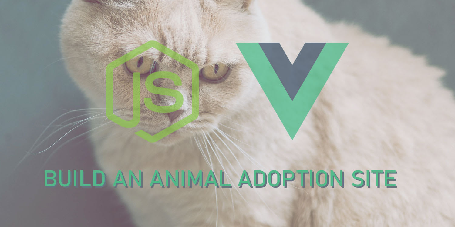 Building an Animal Adoption Site with Node and Vue - Part 1