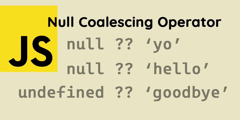 JavaScript's Null Coalescing Operator ― Scotch.io