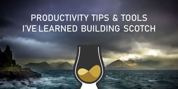 Productivity Tips I've Learned Building Scotch.io