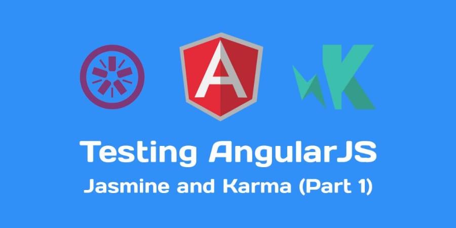 Testing AngularJS with Jasmine and Karma (Part 1)