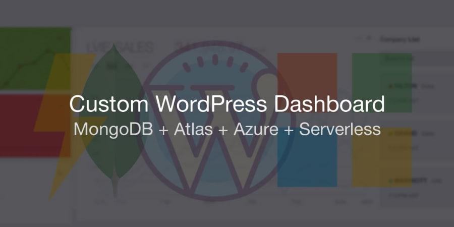 A Custom WordPress Dashboard with MongoDB Atlas, Microsoft Azure, & Serverless Functions!