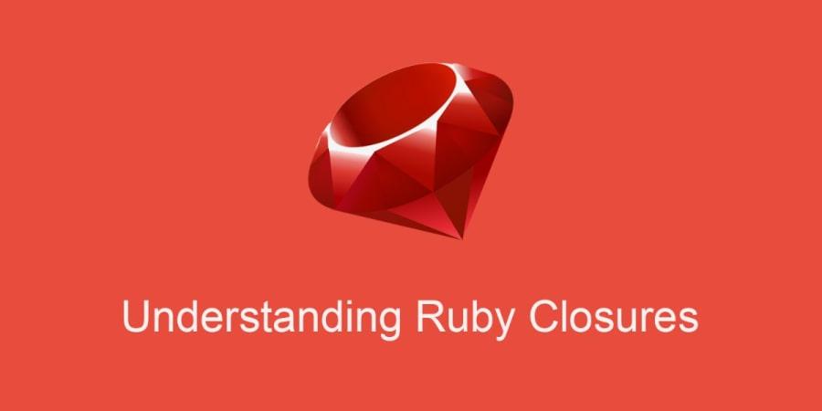 Understanding Ruby Closures
