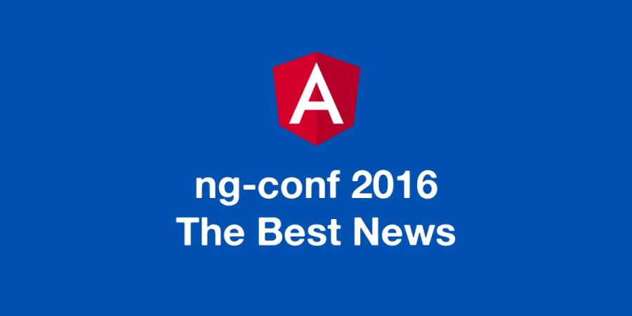 The Best News from Angular's ng-conf 2016