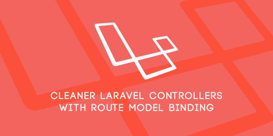Cleaner Laravel Controllers with Route Model Binding