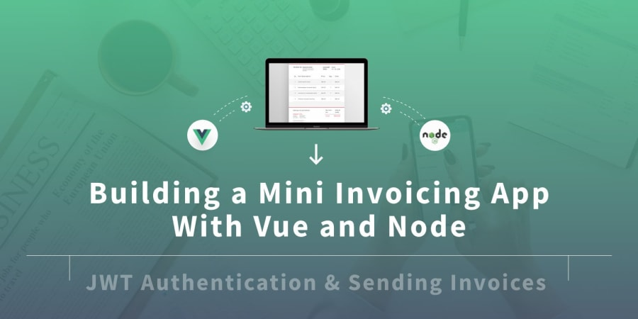 Building a Mini Invoicing Application with Vue and NodeJS - JWT Authentication and Sending Invoices