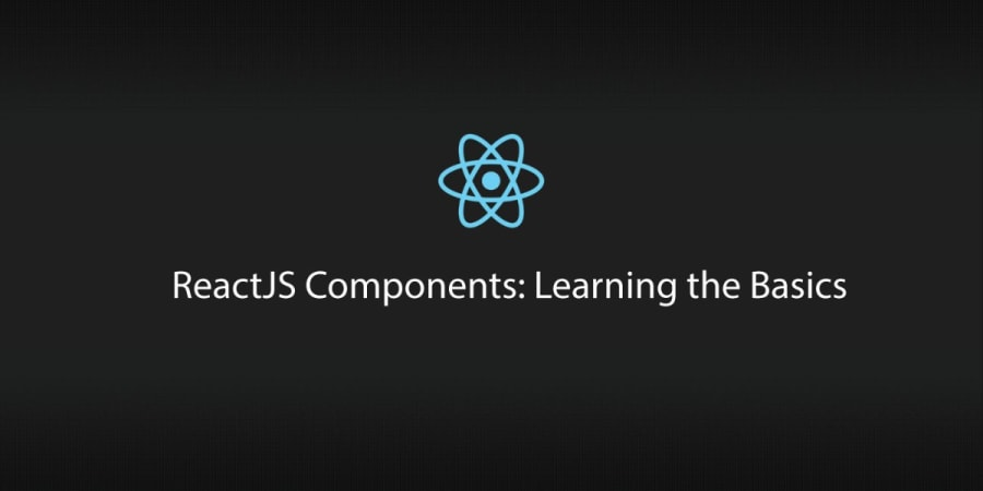 ReactJS Components: Learning the Basics