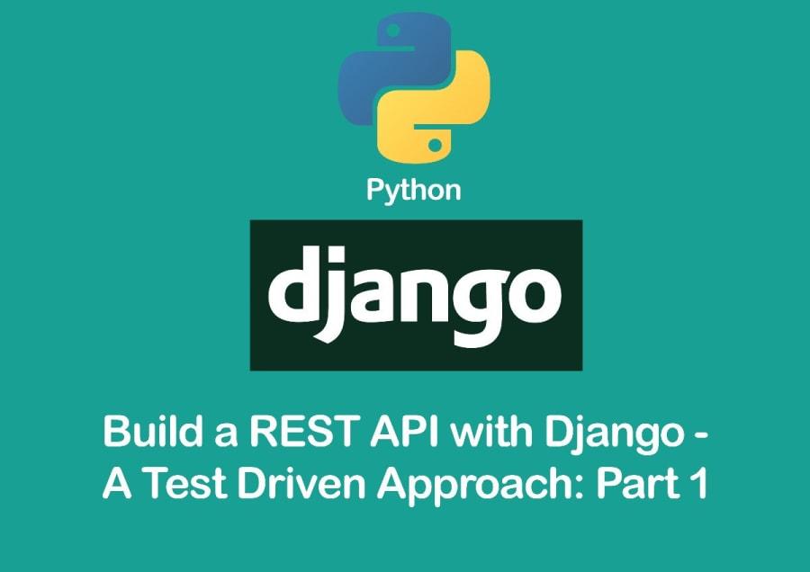 Build a REST API with Django – A Test Driven Approach: Part 1