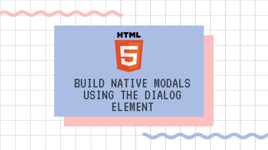 Build Native Modals Using the Dialog Element