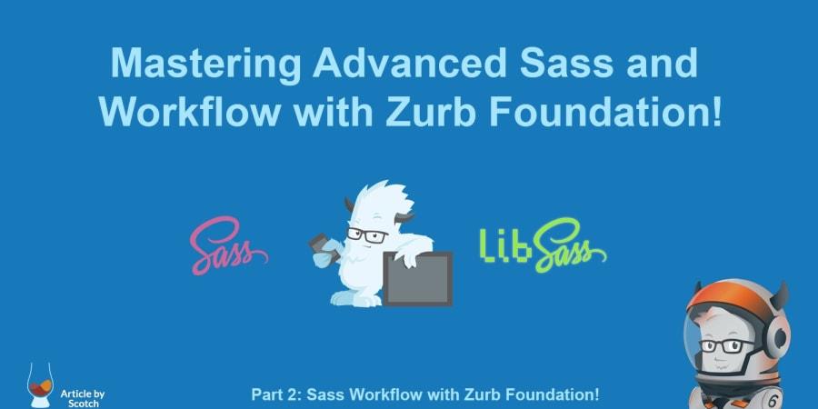 Mastering Advanced Sass & Workflow with Zurb Foundation (Part 2)