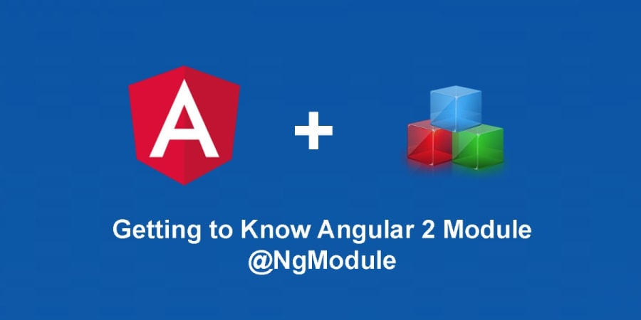 Getting to Know Angular 2's Module: @NgModule