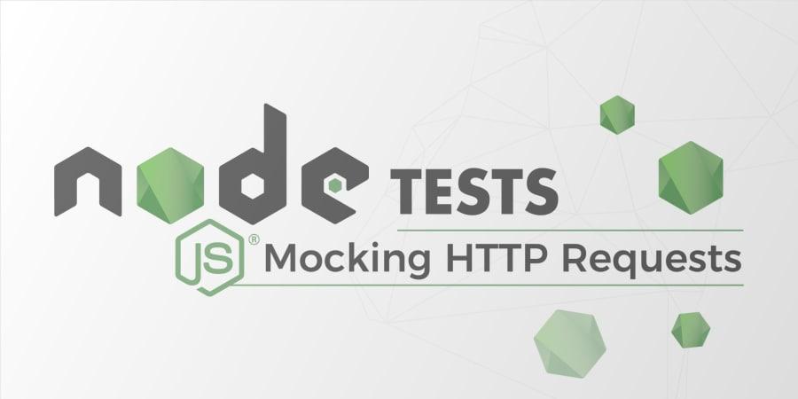 Node.js Tests: Mocking HTTP Requests