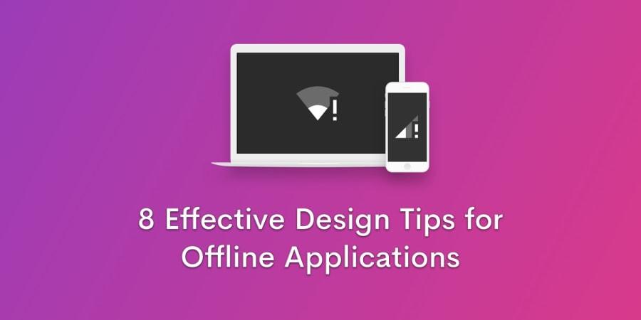 8 Effective Design Tips for Offline Applications