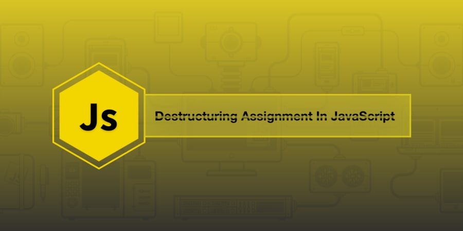 Destructuring Assignment In JavaScript