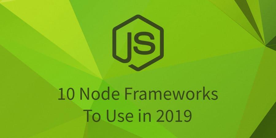 10 Node Frameworks to Use in 2019