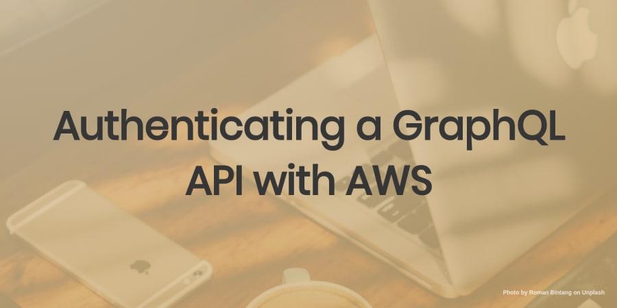 Authenticating a GraphQL API with AWS
