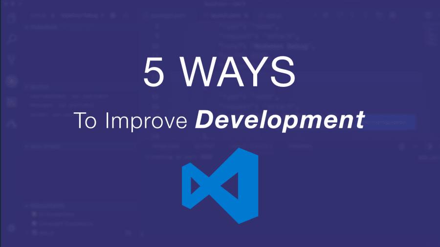 5 Ways To Improve Development With Visual Studio Code