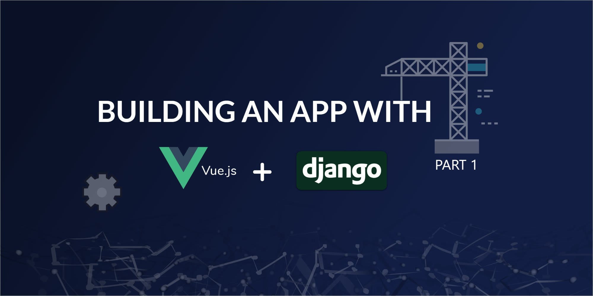 Build an App with VueJS and Django Part One ― Scotch io