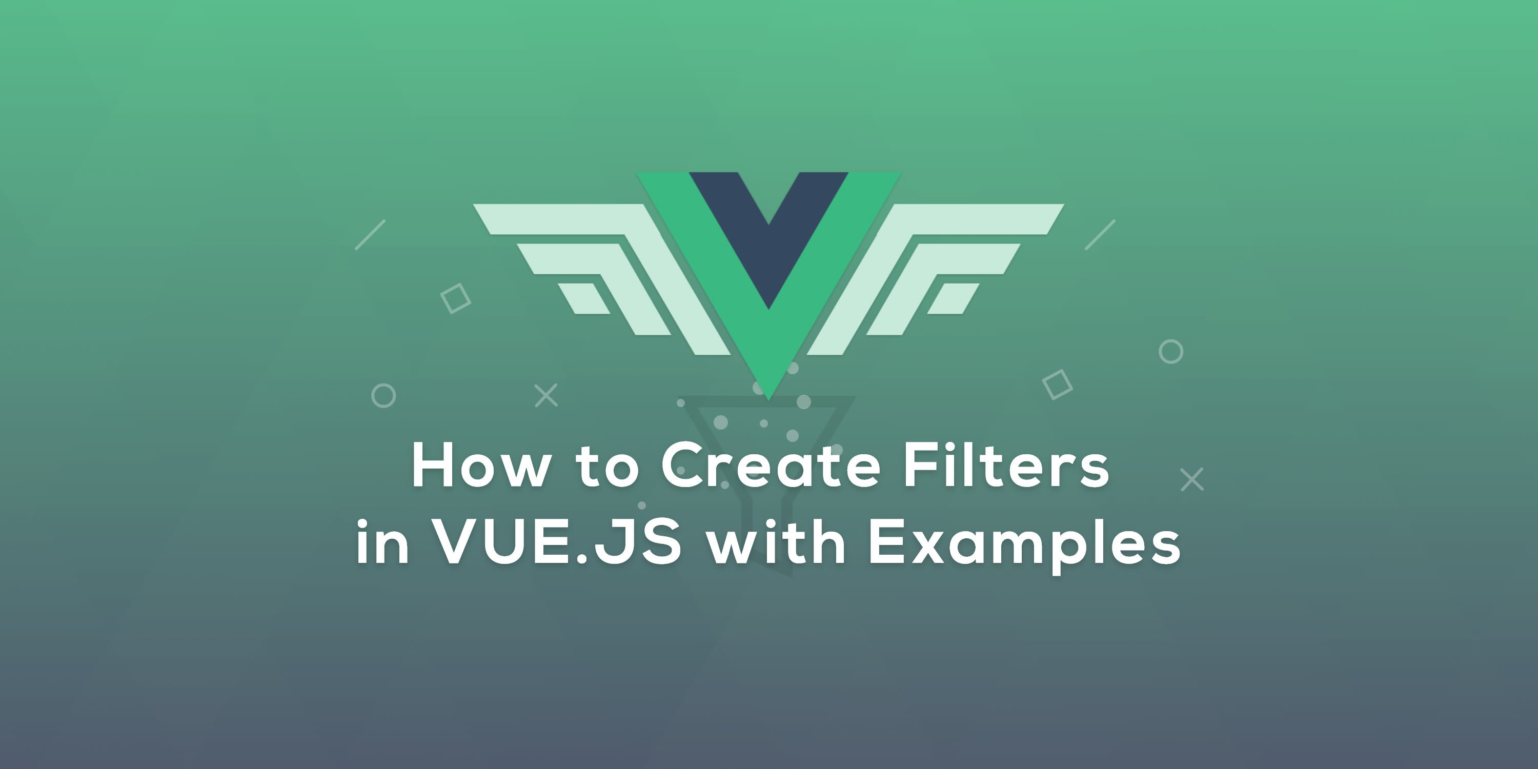 How to Create Filters in Vue js with Examples ― Scotch io