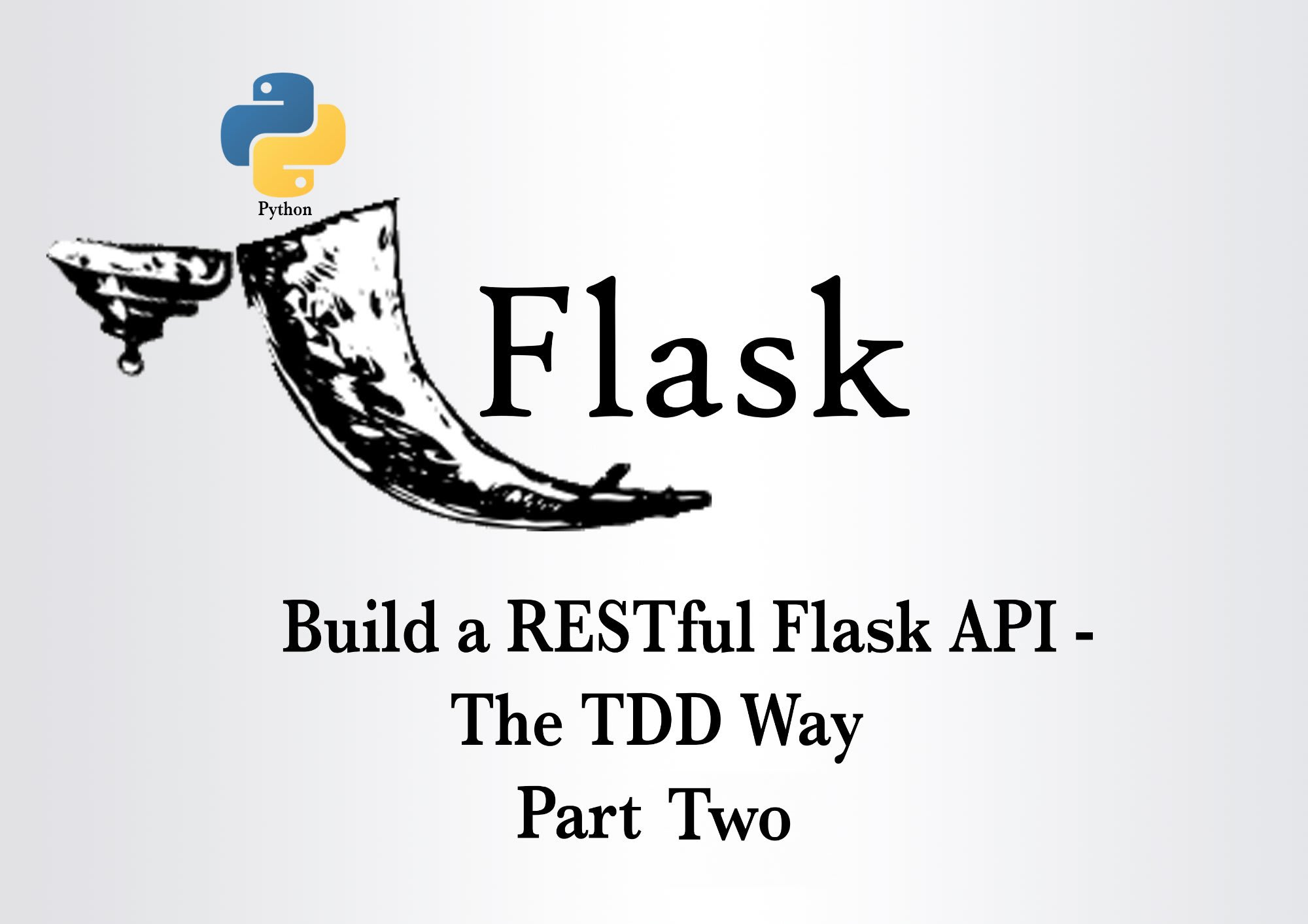 Build a RESTful API with Flask – The TDD Way: Part 2 ― Scotch io