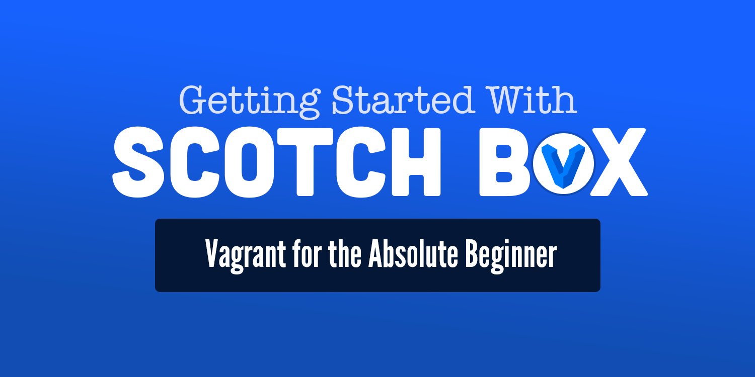 Getting Started with Scotch Box: Vagrant for the Absolute Beginner