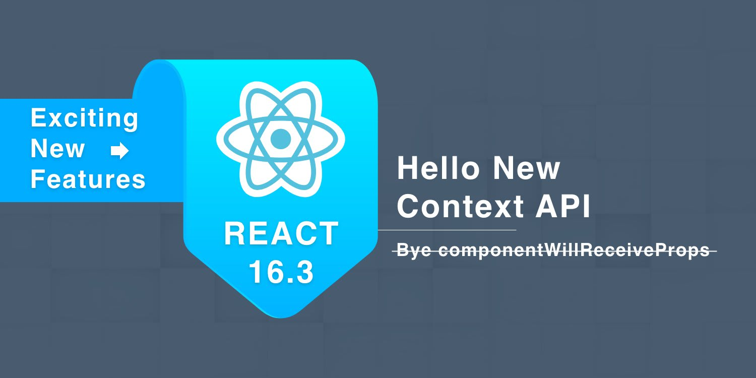 exciting new features react 16 3 bye componentwillreceiveprops
