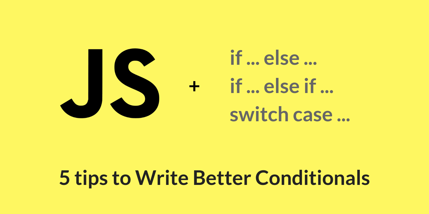 scotch.io - Jecelyn Yeen - 5 Tips to Write Better Conditionals in JavaScript